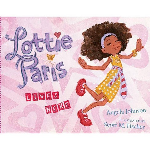 Lottie Paris Lives Here - by  Angela Johnson (Hardcover) - image 1 of 1