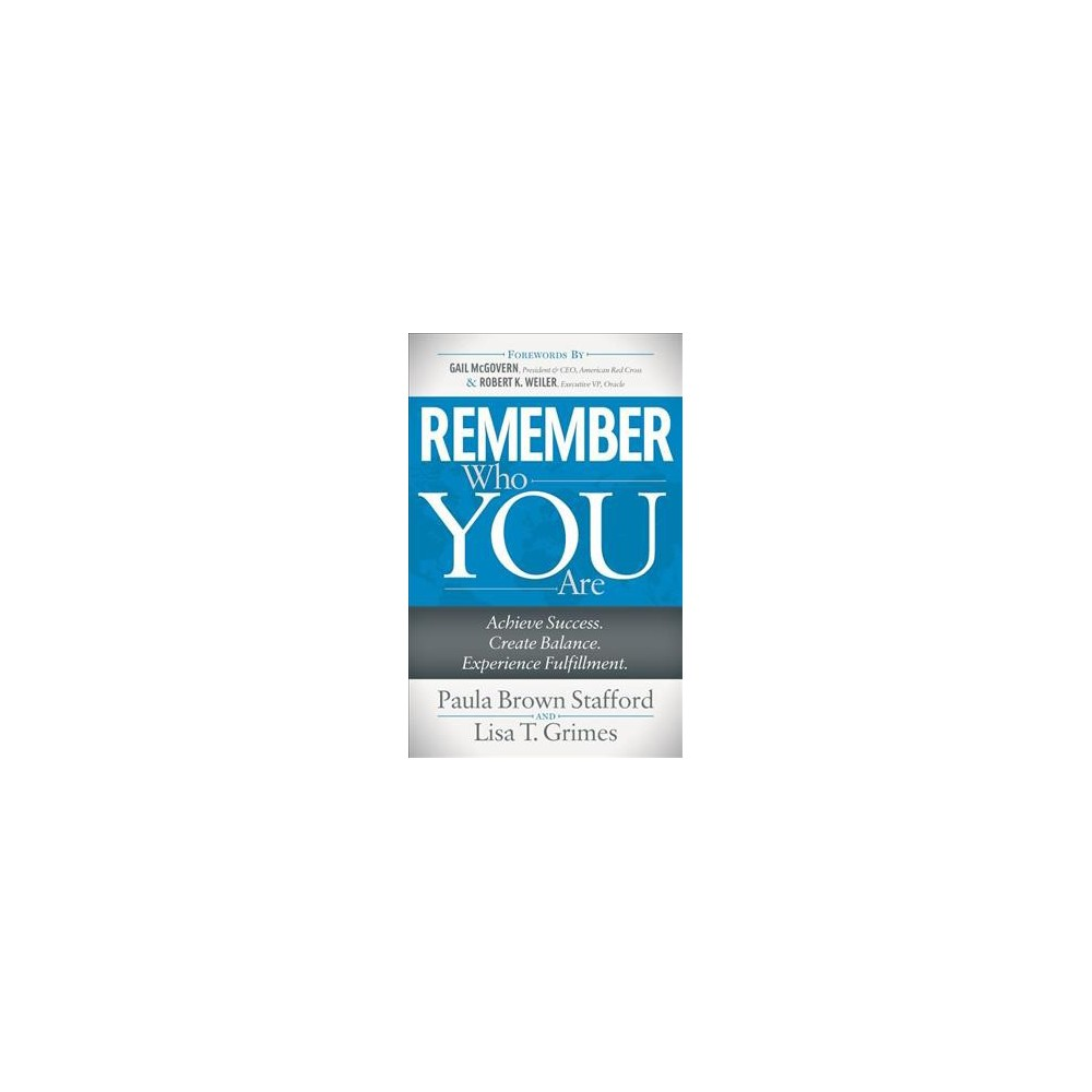 Remember Who You Are : Achieve Success. Create Balance. Experience Fulfillment. - (Paperback)