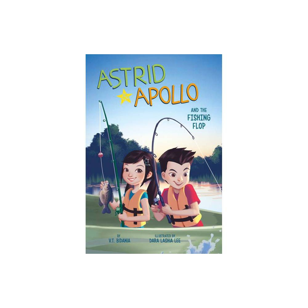 Astrid And Apollo And The Fishing Flop By V T Bidania Hardcover