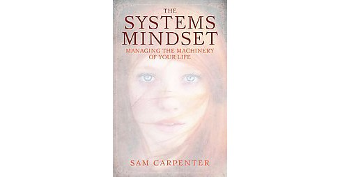 Systems Mindset : Managing the Machinery of Your Life (Hardcover) (Sam Carpenter) - image 1 of 1