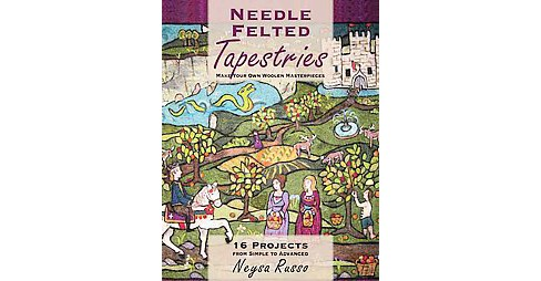 Needle Felted Tapestries : Make Your Own Woolen Masterpieces (Paperback) (Neysa Russo) - image 1 of 1