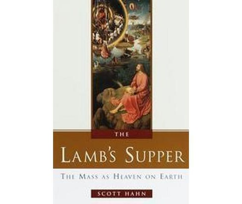 Lamb's Supper : The Mass As Heaven on Earth (Hardcover) (Scott Hahn) - image 1 of 1