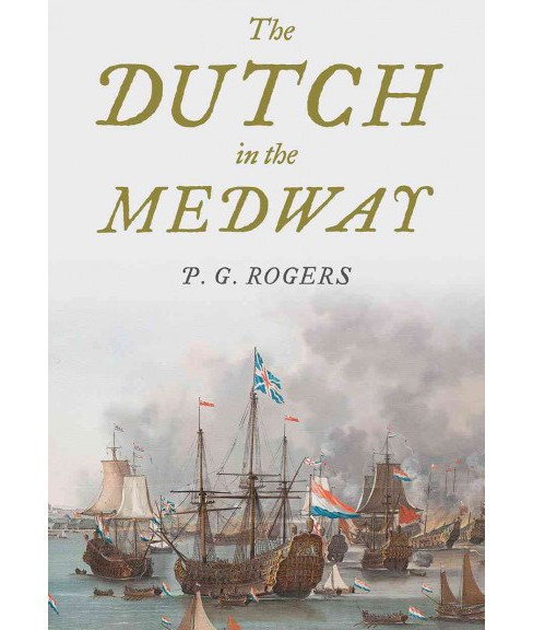 Dutch in the Medway (Hardcover) (P. G. Rogers) - image 1 of 1