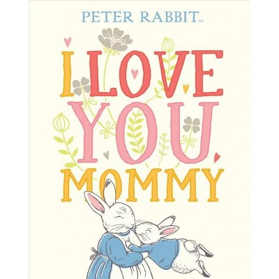 I Love You, Mommy - (Peter Rabbit)by Beatrix Potter (Hardcover)