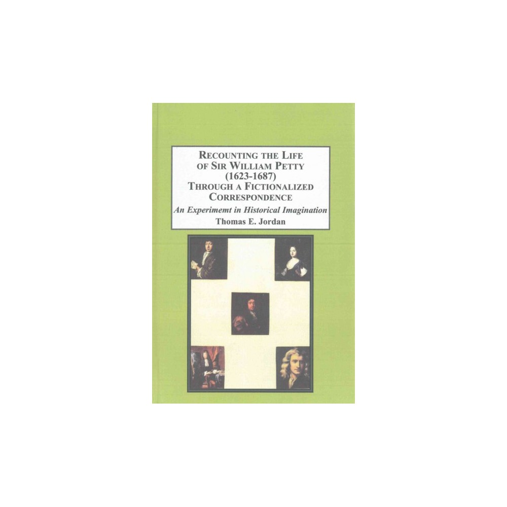 Recounting the Life of Sir William Petty (1623-1687) : Through a Fictionalized Correspondence: An