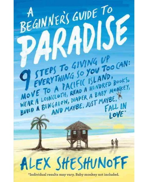 Beginner's Guide to Paradise : 9 Steps to Giving Up Everything So You Too Can: Move to a South Pacific - image 1 of 1