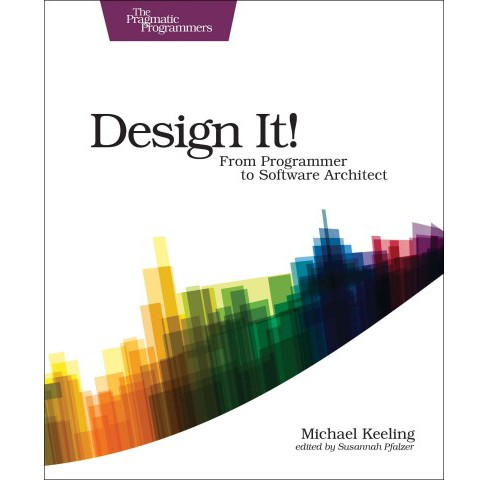 Design It! : From Programmer to Software Architect (Paperback) (Michael Keeling) - image 1 of 1