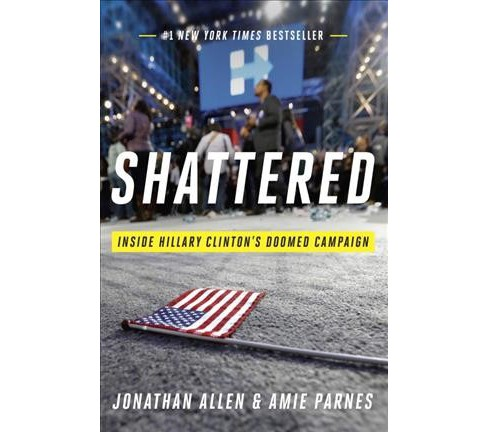 Shattered: Inside Hillary Clinton's Doomed Campaign (Hardcover) (Jonathan Allen & Amie Parnes) - image 1 of 1