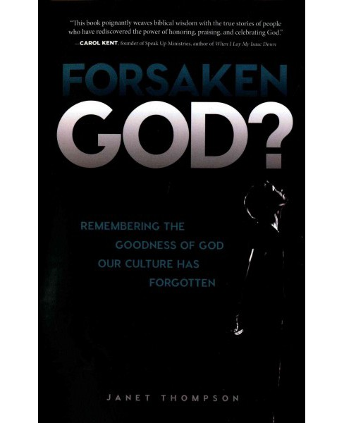 Forsaken God? : Remembering the Goodness of God Our Culture Has Forgotten (Paperback) (Janet Thompson) - image 1 of 1