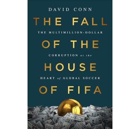 Fall of the House of Fifa : The Multimillion-dollar Corruption at the Heart of Global Soccer - image 1 of 1
