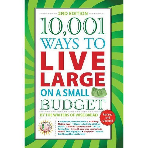 10,001 Ways to Live Large on a Small Budget - 2nd Edition by  The Writers of Wise Bread (Paperback) - image 1 of 1