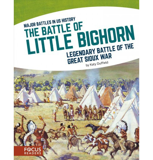 Battle of Little Bighorn : Legendary Battle of the Great Sioux War (Hardcover) (Katy Duffield) - image 1 of 1