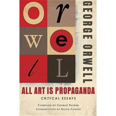 All Art Is Propaganda - by  George Orwell & Keith Gessen (Paperback)