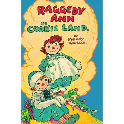 Raggedy Ann in Cookie Land - by  Johnny Gruelle (Paperback)
