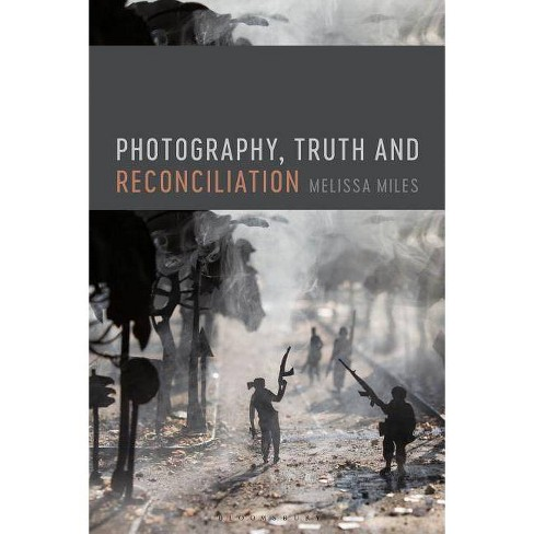 Photography, Truth and Reconciliation - by  Melissa Miles (Paperback) - image 1 of 1