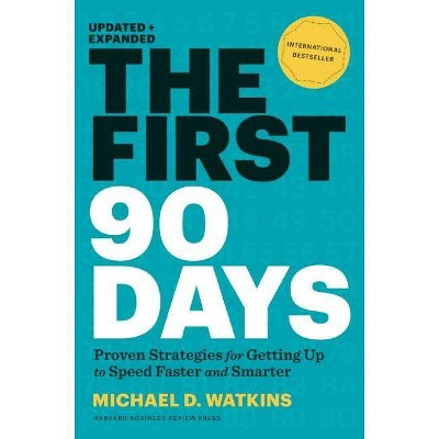 The First 90 Days, Updated and Expanded - by  Michael D Watkins (Hardcover)
