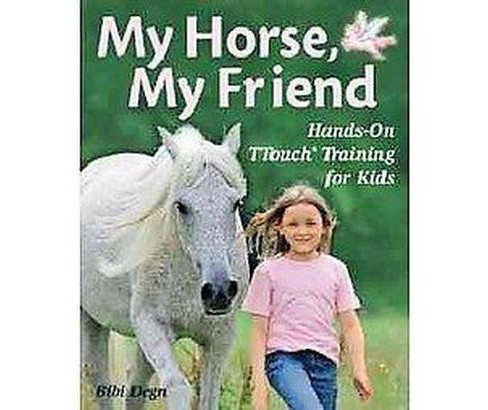 My Horse, My Friend : Hands-On TTouch Training for Kids (Hardcover) (Bibi Degn) - image 1 of 1