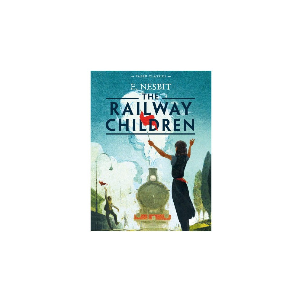 Railway Children - (Faber Classics) by Edith Nesbit (Paperback)