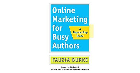 Online Marketing for Busy Authors : A Step-by-step Guide (Paperback) (Fauzia Burke) - image 1 of 1