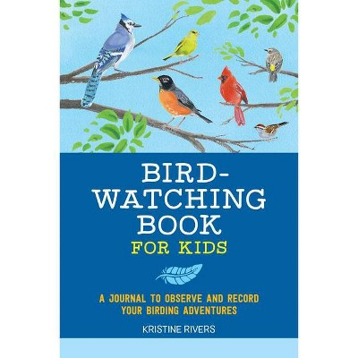 Bird Watching Book for Kids - (Exploring for Kids Activity Books and Journals) by  Kristine Rivers (Paperback)