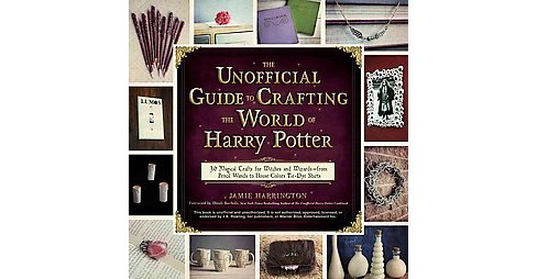 Unofficial Guide to Crafting the World of Harry Potter : 30 Magical Crafts for Witches and - image 1 of 1