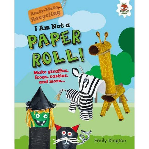 I Am Not a Paper Roll! - (Ready-Made Recycling) by  Emily Kington (Hardcover) - image 1 of 1