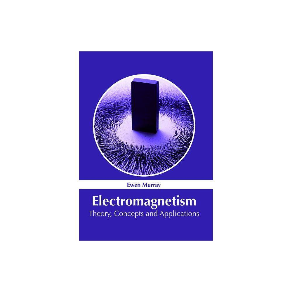Electromagnetism: Theory, Concepts and Applications - (Hardcover)