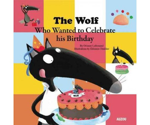 Wolf Who Celebrated His Birthday (Hardcover) (Orianne Lallemand) - image 1 of 1