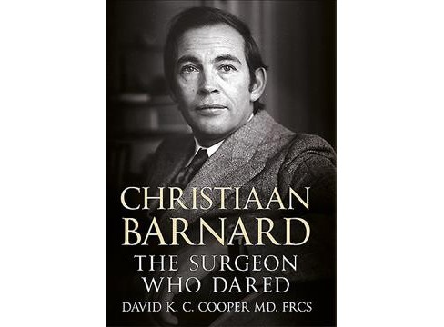Christiaan Barnard : The Surgeon Who Dared (Hardcover) (David K. C. Cooper) - image 1 of 1