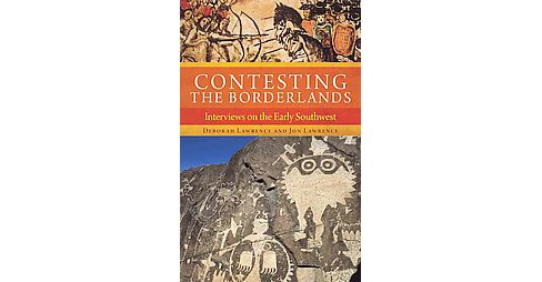 Contesting the Borderlands : Interviews on the Early Southwest (Paperback) (Deborah Lawrence & Jon - image 1 of 1