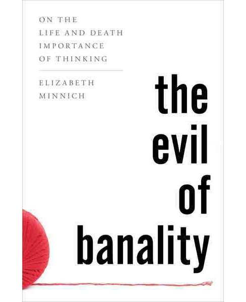 Evil of Banality : On the Life and Death Importance of Thinking (Hardcover) (Elizabeth K. Minnich) - image 1 of 1