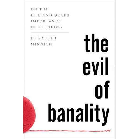 evil of banality on the life and death importance of thinking