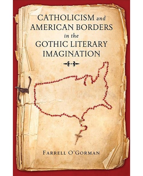 Catholicism and American Borders in the Gothic Literary Imagination (Hardcover) (Farrell O'Gorman) - image 1 of 1