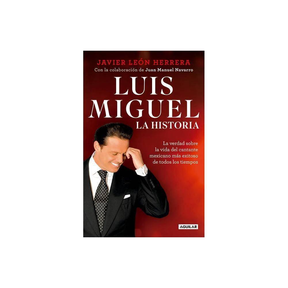 Luis Miguel Mi Historia 04 24 2018 By Javier Leon Herrera Paperback