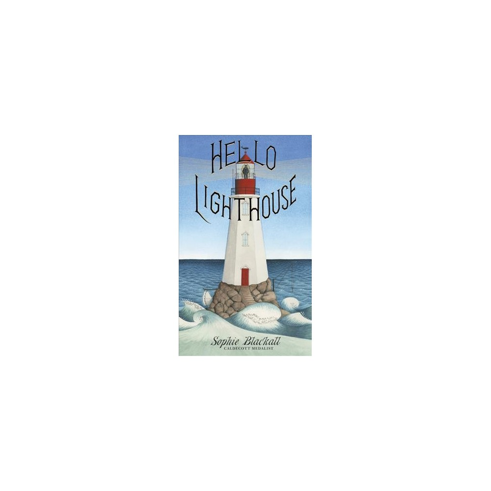 Hello Lighthouse - by Sophie Blackall (School And Library)