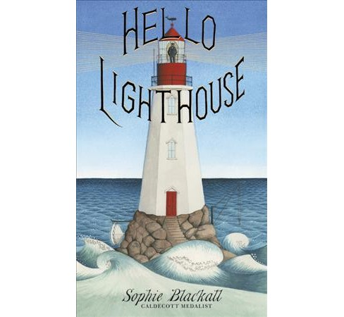 Hello Lighthouse -  by Sophie Blackall (School And Library) - image 1 of 1
