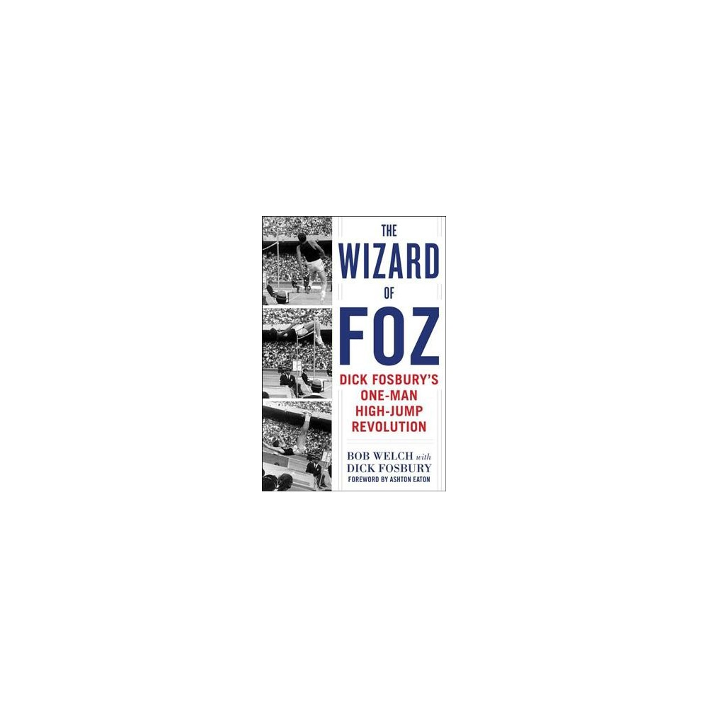 Wizard of Foz : Dick Fosbury's One-Man High-Jump Revolution - by Bob Welch (Hardcover)