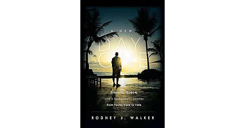 New Day One : Trauma, Grace, and a Young Man's Journey from Foster Care to Yale (Paperback) (Rodney J. - image 1 of 1
