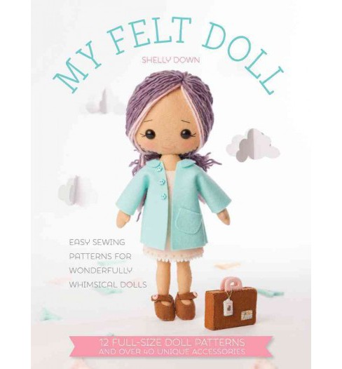 My Felt Doll : Easy Sewing Patterns for Wonderfully Whimsical Dolls (Paperback) (Shelley Down) - image 1 of 1