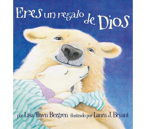 Eres un regalo de Dios / God Give Us You -  by Lisa Tawn Bergren (Hardcover) - image 1 of 1
