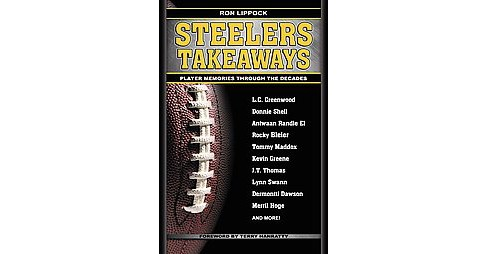 Steelers Takeaways : Players Memories Through the Decades (Paperback) (Ron Lippock) - image 1 of 1