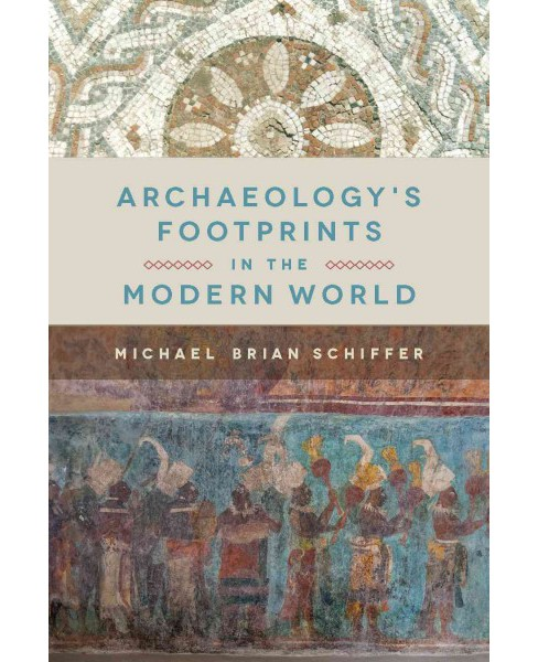 Archaeology's Footprints in the Modern World (Paperback) (Michael Brian Schiffer) - image 1 of 1