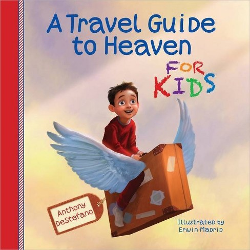 A Travel Guide to Heaven for Kids - by  Anthony DeStefano (Hardcover) - image 1 of 1
