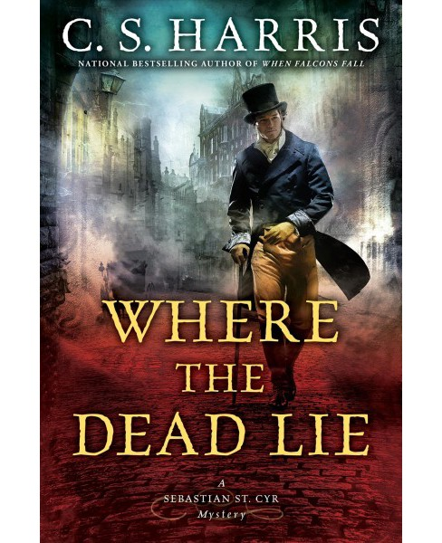 Where the Dead Lie -  Reprint (A Sebastian St. Cyr Mystery) by C. S. Harris (Paperback) - image 1 of 1