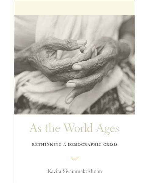 As the World Ages : Rethinking a Demographic Crisis -  by Kavita Sivaramakrishnan (Hardcover) - image 1 of 1