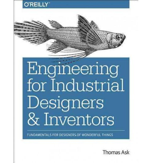 Engineering for Industrial Designers and Inventors : Fundamentals for Designers of Wonderful Things - image 1 of 1