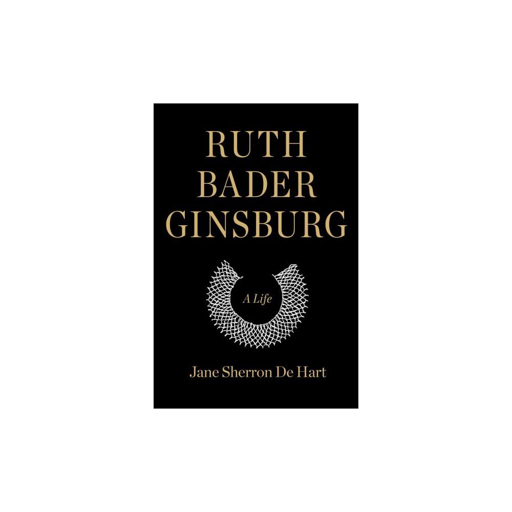 Ruth Bader Ginsburg : A Life - by Jane Sherron De Hart (Hardcover)