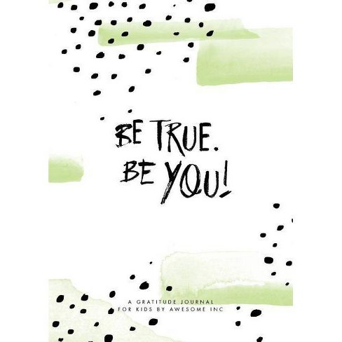 Be True, Be You! - by  Awesome Inc & Nicole Perry & Rebekah Lipp (Paperback) - image 1 of 1