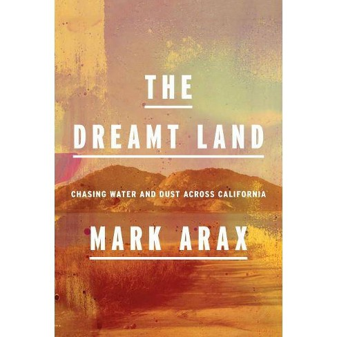 The Dreamt Land - by  Mark Arax (Hardcover) - image 1 of 1