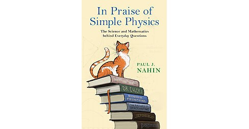 In Praise of Simple Physics : The Science and Mathematics Behind Everyday Questions (Hardcover) (Paul J. - image 1 of 1